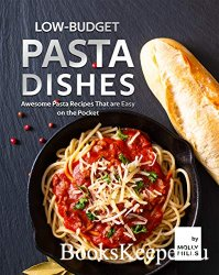 Low-Budget Pasta Dishes: Awesome Pasta Recipes That are Easy on the Pocket