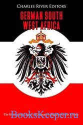 German South West Africa: The History and Legacy of Germany's Biggest Afric ...