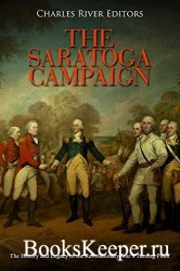 The Saratoga Campaign: The History and Legacy of the Revolutionary War's Tu ...