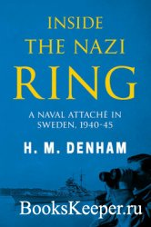 Inside the Nazi Ring: A Naval Attache in Sweden, 1940-1945 (Memoirs from World War Two)