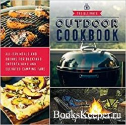 The Ultimate Outdoor Cookbook: All-Day Meals and Drinks for Getting Outside ...