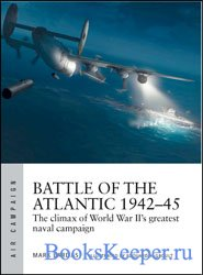 Battle of the Atlantic 1942-1945: The Climax of World War II's Greatest Naval Campaign