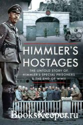 Himmler's Hostages: The Untold Story of Himmler's Special Prisoners and the End of WWII