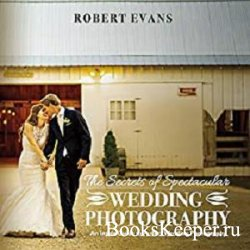 The Secrets of Spectacular Wedding Photography: An Inside Guide to Perfect  ...