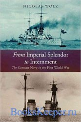 From Imperial Splendour to Internment: The German Navy in the First World W ...