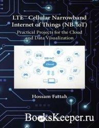 LTE Cellular Narrowband Internet of Things (NB-IoT) : Practical Projects fo ...