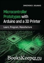 Microcontroller Prototypes with Arduino and a 3D Printer : Learn, Program,  ...