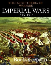 The Encyclopedia of Warfare Book 5 - Imperial Wars 1815–1914