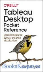 Tableau Desktop Pocket Reference: Essential Features, Syntax, and Data Visu ...