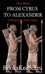 From Cyrus to Alexander: A History of the Persian Empire