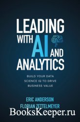 Leading with AI and Analytics: Build Your Data Science IQ to Drive Business ...