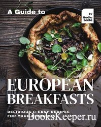 A Guide to European Breakfasts: Delicious & Easy Recipes for Your Mornings