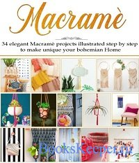 Macrame: 34 Elegant Macrame Projects illustrated step by step to make unique your bohemian Home