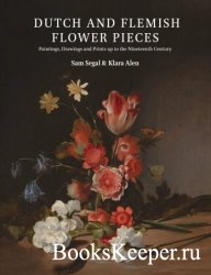 Dutch and Flemish Flower Pieces: Paintings, Drawings and Prints up to the N ...