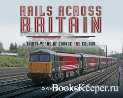 Rails Across Britain: Thirty Years of Change and Colour