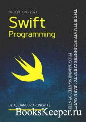 Swift Programming: The Ultimate Beginner's Guide to Learn swift Programming Step by Step, 3nd Edition