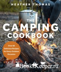 The Camping Cookbook: Over 60 Delicious Recipes for Every Outdoor Occasion