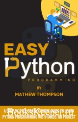 Easy Python Programming: A Step by Step Crash Course Guide to Learn Python Programming with Hands-On Project