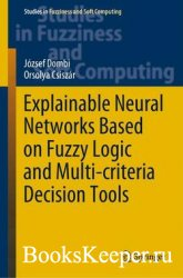 Explainable Neural Networks Based on Fuzzy Logic and Multi-criteria Decision Tools
