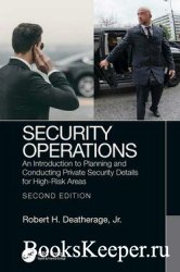 Security Operations: An Introduction to Planning and Conducting Private Security Details for High-Risk Areas, 2nd Edition