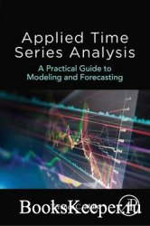 Applied Time Series Analysis: A Practical Guide to Modeling and Forecasting
