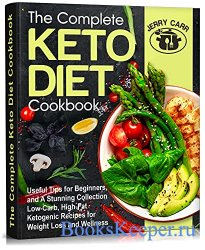 The Complete Keto Diet Cookbook: Useful Tips for Beginners, and A Stunning Collection Low-Carb, High-Fat Ketogenic Recipes