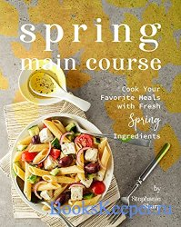 Spring Main Course: Cook Your Favorite Meals with Fresh Spring Ingredients