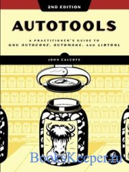 Autotools, 2nd Edition: A Practitioner's Guide to GNU Autoconf, Automake,  ...