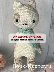 Cat Crochet Patterns: Knitting Your Wool Kitties Following This Guide Book