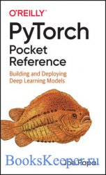 PyTorch Pocket Reference: Building and Deploying Deep Learning Models (Fina ...