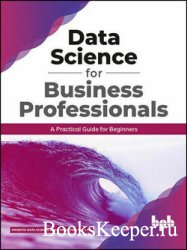 Data Science for Business Professionals: A Practical Guide for Beginners