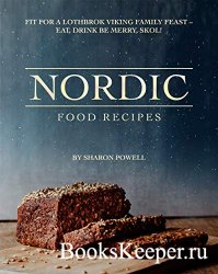 Nordic Food Recipes: Fit for a Lothbrok Viking Family Feast - Eat, Drink Be ...