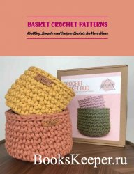 Basket Crochet Patterns: Knitting Simple and Unique Baskets for Your Home