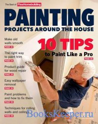 The Best Of Fine Homebuilding (Winter 2021). Painting. Projects Around The  ...