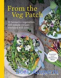 From the Veg Patch: 10 Favourite Vegetables, 100 Simple and Delicious Recip ...