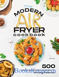 The Modern Air Fryer Cookbook: 500 Healthy, Easy and Delicious Recipes For  ...