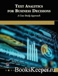 Text Analytics for Business Decisions: A Case Study Approach