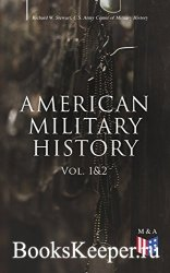 American Military History (Vol. 1&2): From the American Revolution to the G ...