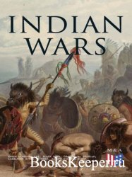 Indian Wars: History of Conflicts Between European Colonists and the Indige ...