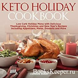 Keto Holiday Cookbook: Low Carb Holiday Menu with Delicious Thanksgiving, C ...