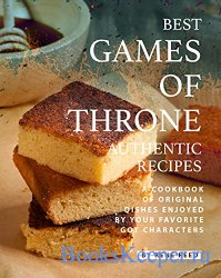 Best Games of Throne Authentic Recipes: A Cookbook of Original Dishes Enjoy ...