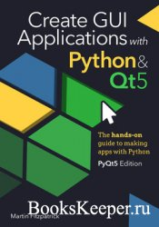 Create GUI Applications with Python & Qt5 (PyQt5 Edition): The hands-on gui ...