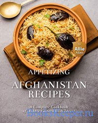 Appetizing Afghanistan Recipes: A Complete Cookbook of Middle Eastern Dish  ...