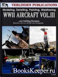 Modeling, Detailing, Painting, Weathering WWII Aircraft Vol. III