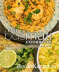 Easy Basmati Cookbook: Discover Delicious Ways to Cook with Basmati Rice