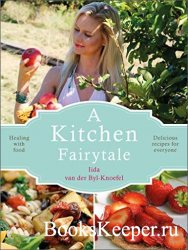 A Kitchen Fairytale: Healing with Food – Delicious Recipes for Everyone