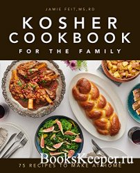 Kosher Cookbook for the Family: 75 Recipes to Make at Home