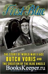 First Blue: The Story of World War II Ace Butch Voris and the Creation of t ...