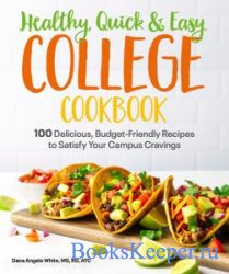 Healthy, Quick & Easy College Cookbook: 100 Simple, Budget-Friendly Recipes ...