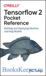 TensorFlow 2 Pocket Reference: Building and Deploying Machine Learning Mode ...